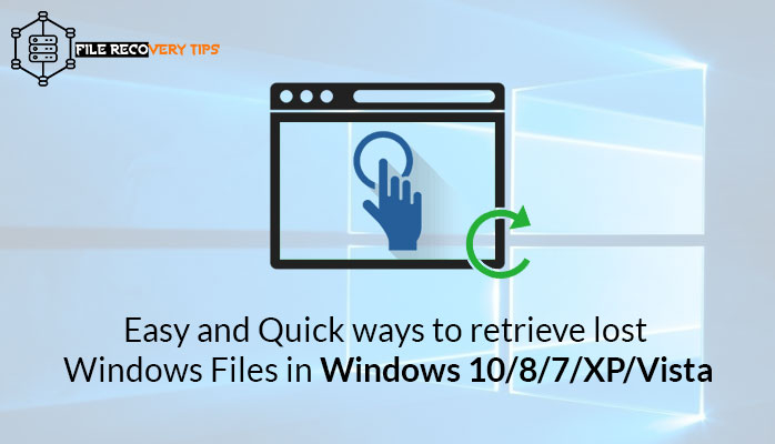 Easy and Quick ways to retrieve lost Window Files in Windows 10/8/7/XP/Vista